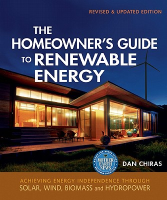The Homeowner's Guide to Renewable Energy By Chiras, Dan